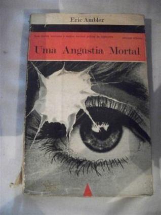 Uma angústia Mortal  by  Eric Ambler