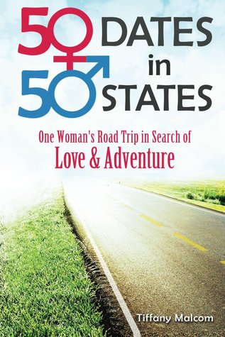 Fifty Dates in Fifty States: One Womans Road Trip in Search of Love & Adventure  by  Tiffany Malcom