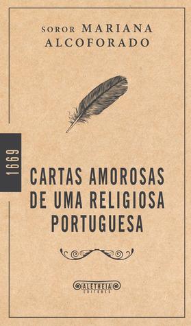 Cartas amorosas de uma religiosa portuguesa  by  Mariana Alcoforado
