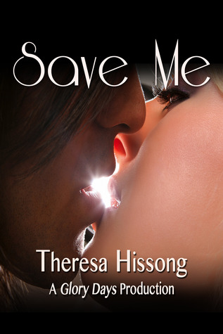 Save Me (A Glory Days Production #2) Theresa Hissong