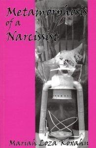 Metamorphosis of a Narcissist  by  Maraya Loza Koxahn