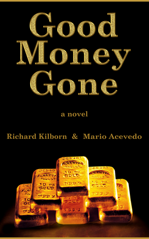 Good Money Gone Richard  Kilborn