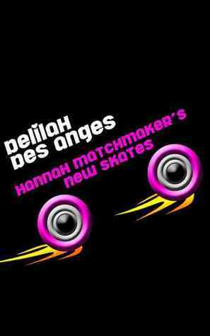 Hannah Matchmakers New Skates  by  Delilah Des Anges
