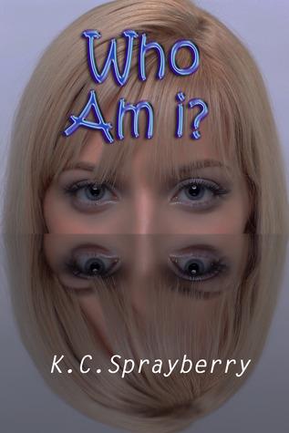 Who Am I?  by  K.C. Sprayberry