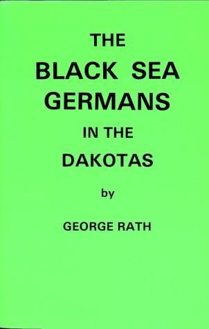 The Black Sea Germans in the Dakotas  by  George Rath