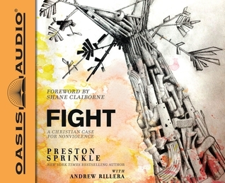 Fight (Library Edition): A Christian Case for Non-Violence Preston Sprinkle