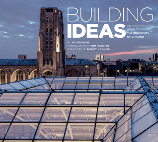 Building Ideas: An Architectural Guide to the University of Chicago Jay Pridmore