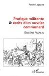 Pratique militante & écrits dun ouvrier communard  by  Eugène Varlin