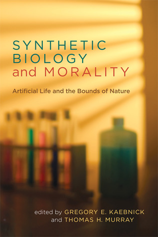 Synthetic Biology and Morality: Artificial Life and the Bounds of Nature  by  Gregory E. Kaebnick