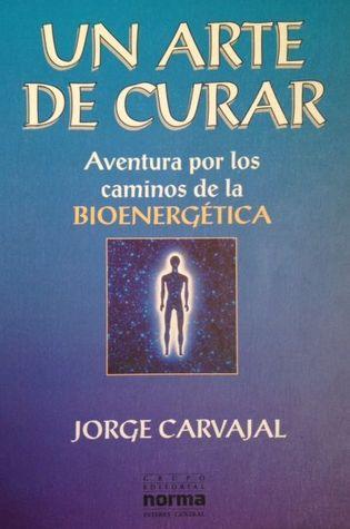 Un arte de curar. Aventura por los caminos de la Bioenergética  by  Jorge Carvajal