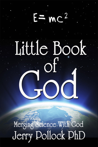 Little Book of God: Merging Science with God (Little Book of God #1) Jerry J. Pollock