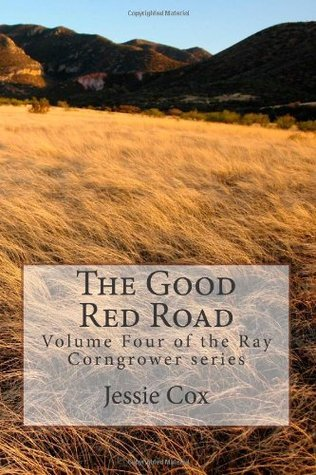 The Good Red Road (Ray Corngrower #4) Jessie Cox