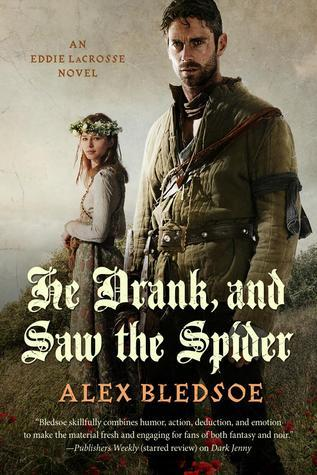 He Drank, and Saw the Spider (Eddie LaCrosse, #5) Alex Bledsoe