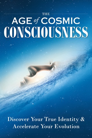 The Age of Cosmic Consciousness: Discover Your True Identity & Accelerate Your Evolution Transform Publishing