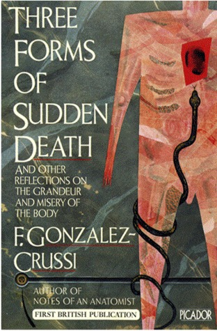 Three Forms Of Sudden Death: And Other Reflections On The Grandeur And Misery Of The Body F. González-Crussí