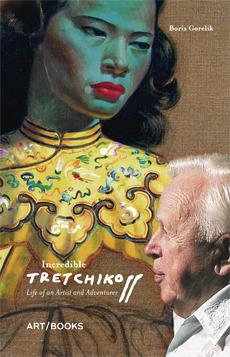 Incredible Tretchikoff: Life of an Artist and Adventurer Boris Gorelik