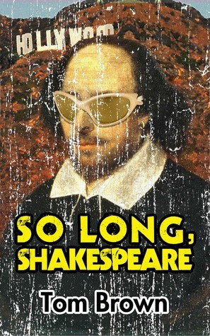 So Long, Shakespeare  by  Tom     Brown