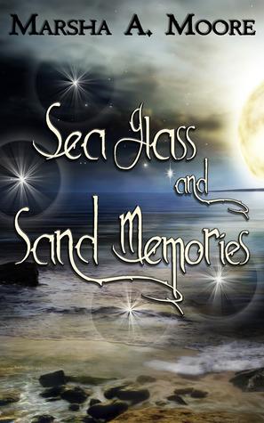 Sea Glass and Sand Memories Marsha A. Moore