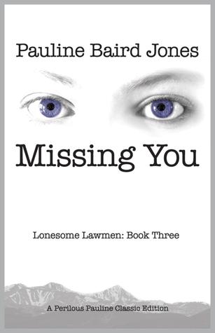 Missing You - Lonesome Lawmen Book 3 Pauline Baird Jones