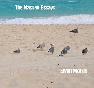The Nassau Essays  by  Elvan Morris
