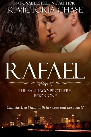 Rafael (The Santiago Brothers Book One)  by  K. Victoria Chase