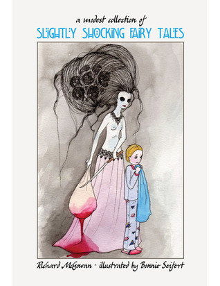 A Modest Collection of Slightly Shocking Fairy Tales Richard  McGowan