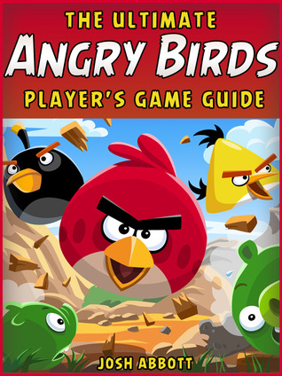 The Ultimate Angry Birds Online Strategy Guide, Tips, Tricks, & Cheats  by  Josh Abbott