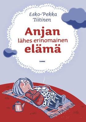 Anjan lähes erinomainen elämä Esko-Pekka Tiitinen