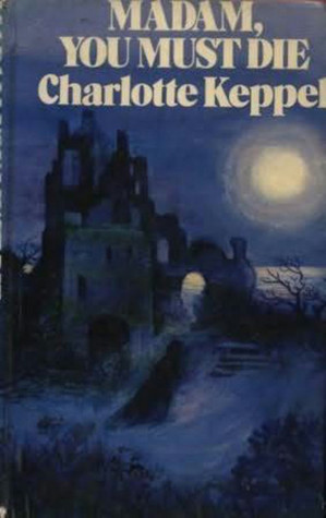 Madam, You Must Die  by  Charlotte Keppel