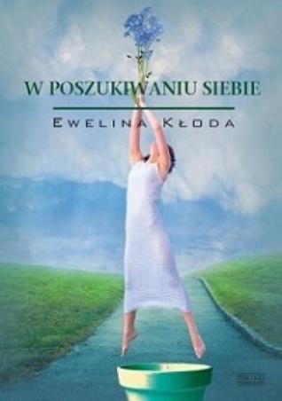 W poszukiwaniu siebie  by  Ewelina Kłoda