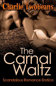 The Carnal Waltz  by  Charlie Twobeans