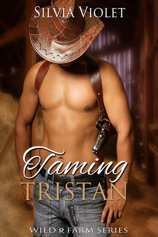 Taming Tristan (Wild R Farm #4)  by  Silvia Violet