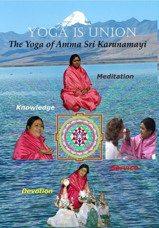 Yoga is Union, The Yoga of Amma Sri Karunamayi  by  Darin Somma