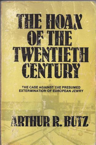 The Hoax of the Twentieth Century the Case Against the Presumed Extermination of European Jewry  by  Arthur R. Butz