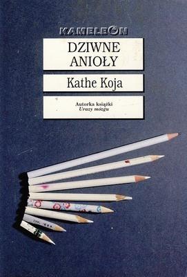 Dziwne anioły Kathe Koja