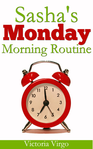Sashas Monday Morning Routine - Short Comedy Story  by  Victoria Virgo