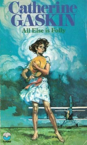 All Else Is Folly  by  Catherine Gaskin