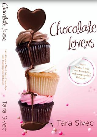 Chocolate Lovers: Sweet Stories About Love, Friendship, and Inappropriate Behavior (Chocolate Lovers, #1-3.5) Tara Sivec