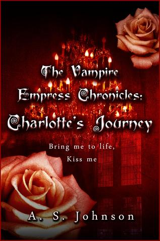 Charlottes Journey (The Vampire Empress Chronicles #2)  by  A.S. Johnson
