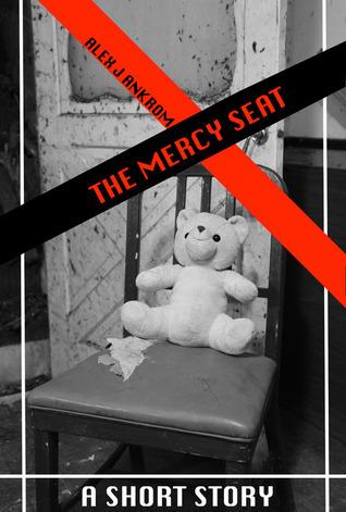 The Mercy Seat: A Short Story Alex J. Ankrom