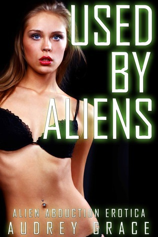 Used  by  Aliens by Audrey Grace