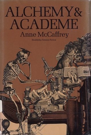 Alchemy and Academe: A Collection of Original Stories Concerning Themselves with Transmutations, Mental and Elemental, Alchemical and Academic  by  Anne McCaffrey