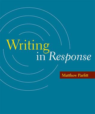 Writing in Response Matthew Parfitt