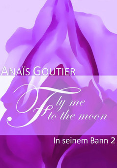 Fly Me To The Moon - In seinem Bann 02  by  Anaïs Goutier