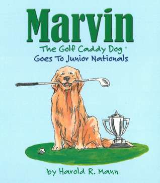 Marvin The Golf Caddy Dog Goes to Junior Nationals Harold R. Mann