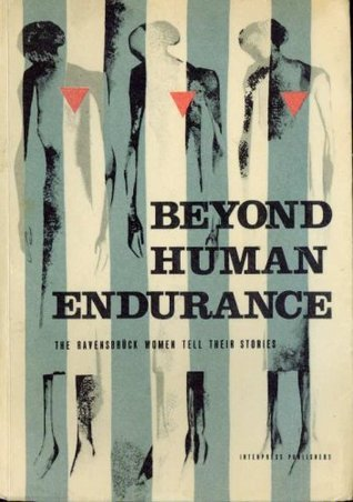 Beyond Human Endurance: The Ravensbruck Women Tell Their Stories Wanda Symonowicz