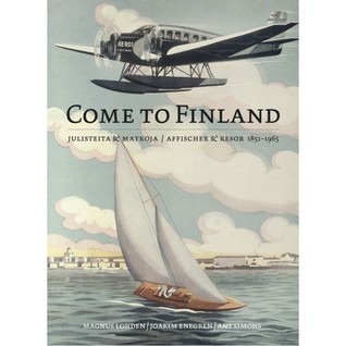Come to Finland - Posters & Travel tales 1851-1965  by  Magnus Londen