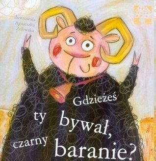 Gdzieżeś ty bywał czarny baranie  by  Agnieszka Żelewska