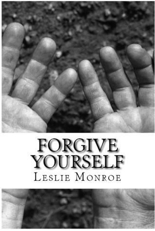 Forgive Yourself Leslie Monroe