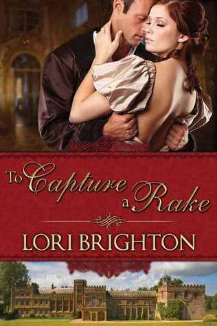 To Capture a Rake (Seduction, #2) Lori Brighton